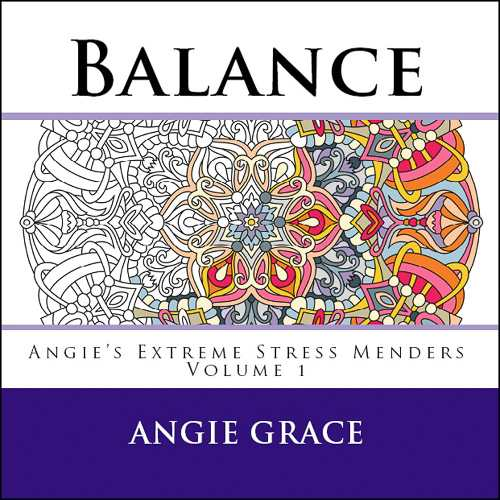 Balance Angies Extreme Stress Menders Volume 1 By Angie Grace CreateSpace Best Selling Coloring Book Artist Invites You To Relax And Explore