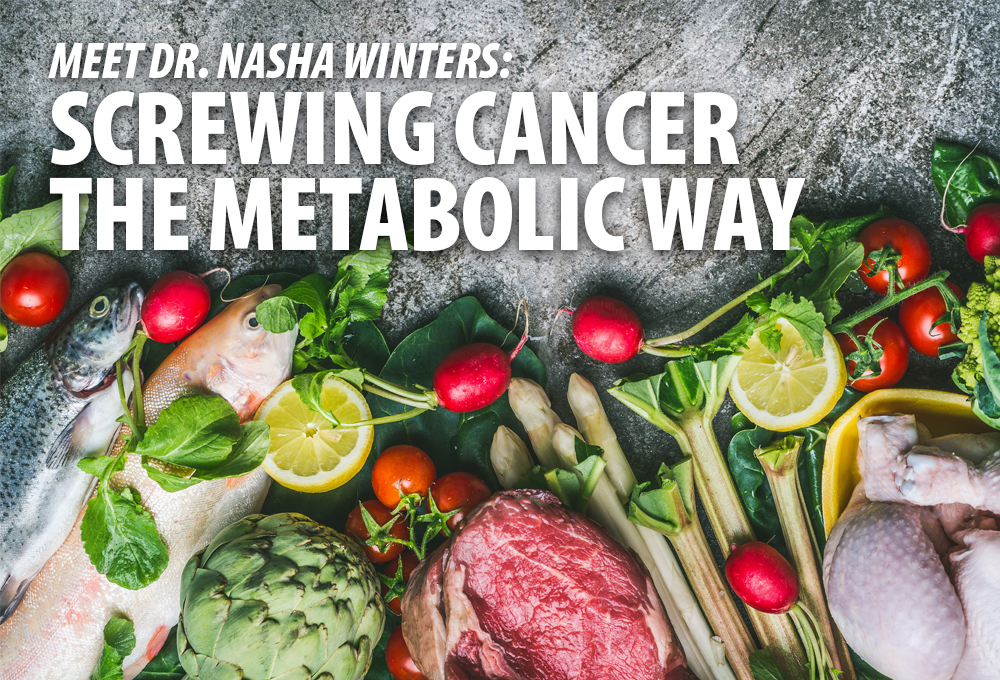 Screwing Cancer the Metabolic Way: Meet Dr  Nasha Winters