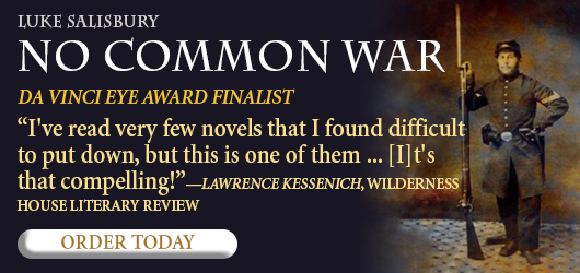 """Luke Salisbury No Common War DaVinci Eye Award Finalist """"I've read very few novels that I found difficult to put down, but this is one of them…[I]t's that compelling!""""-LawrenceKessenich House Literary Review Order Today"""