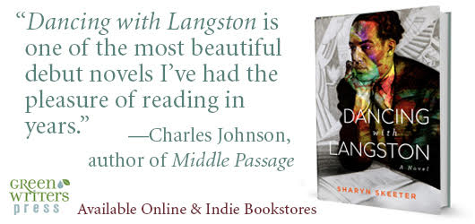 """""""Dancing with Langston is one of the most beautiful debut novels I've had the pleasure of reading in years."""" Charles Johnson, author of Middle Passage Available online & Indie bookstores Green Writers Press"""