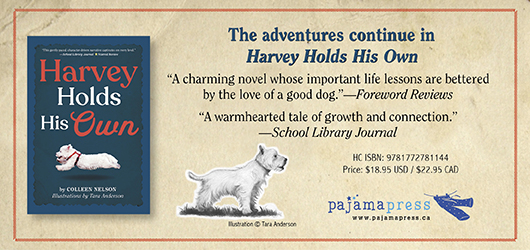 """The adventures continue in Harvey Holds His Own """"A charming novel whose important life lessons are bettered by the love of a good dog.""""-Foreword Reviews """"A warmhearted tale of growth and connection.""""-School Library Journal Pajama Press www.pajamapress.ca"""
