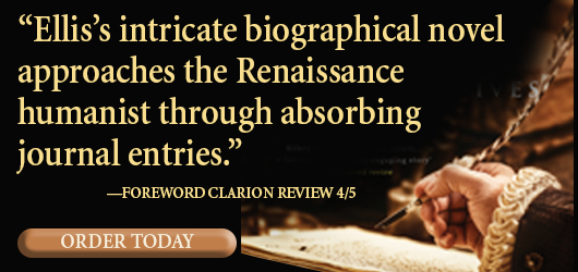 """""""Ellis's intricate biographical novel approaches the Renaissance humanist through absorbing journal entries."""" Foreword Clarion Review 4/5 order today"""