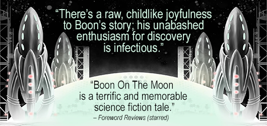 """There's a raw, childlike joyfulness to Boon's story; his unabashed enthusiasm for discovery is infectious."" ""Boon on the Moon is a terrific and memorable science fiction tale."" Foreword Reviews (starred) Notable Publishing"
