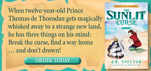 When 12 year old Prince Thomas de Thorodan gets magically whisked away to a strange new land, he has three things on his mind: break the curse, find a way home…and don't drown! Order Today The Sunlit Curse J.B. Spector