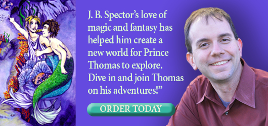 """J.B. Spector's love of magic and fantasy has helped him create a new world for Prince Thomas to explore. Dive in and join Thomas on his adventures."" Order Today"