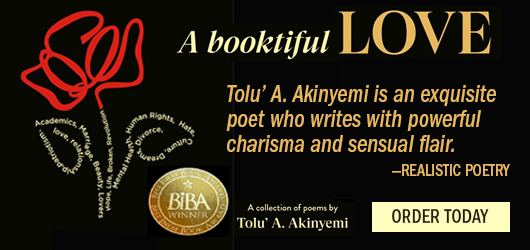 A booktiful LOVE Tolu A. Akinyemi is an exquisite poet who writes with powerful charisma and sensual flair. Realistic Poetry BIBA Winner A Collection of poems by Tolu A. Akinyemi Order Today