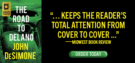 """The Road to Delano-John DeSimone """"…keeps the readers' total attention from cover to cover…"""" Midwest Book Review - Order Today"""