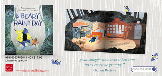 "A Beary Rainy Day ""A good snuggle-time read when rain turns everyone grumpy."" Kirkus Reviews 9781605375984 HC $17.95 Clavis www.clavis-publishing.com Click for More"