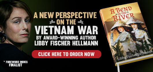 A new perspective on the Vietnam War by award-winning author Libby Fischer Hellmann *Foreword INDIES Finalist Click here to order now A Bend in the River