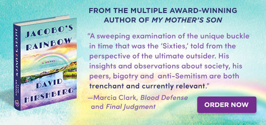 """Jacobo's Rainbow David Hirshberg From the multiple award-winning author of My Mother's Son """"A sweeping examination of the unique buckle in time that was the """"sixties"""", told from the perspective of the ultimate outsider. His insights and observations about society, his peers bigotry and anti-semitism are both trenchant and currently relevant."""" Marcia Clark Blood Defense and Final Judgment Order Now"""