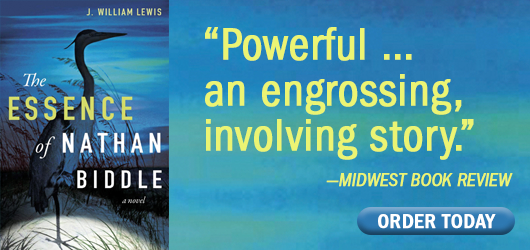 """J. William Lewis The Essence of Nathan Biddle """"Powerful…and engrossing, involving story."""" Midwest Book Review Order Today"""