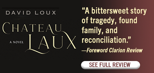 """David Loux Chateau Laux A Novel """"A bittersweet story of tragedy, found family, and reconciliation."""" Foreword Clarion Review See Full Review"""