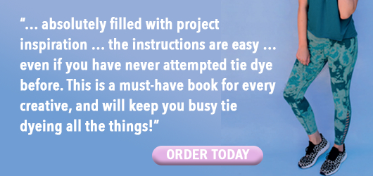 """""""…absolutely filled with project inspiration…even if you have never attempted tie dye before. This is a must have book for every creative, and will keep you busy tie dyeing all the things?"""" Order Today"""