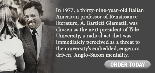In 1977, a thirty nine year old Italian American professor of Renaissance literature, A. Bartlett Giamatti, was chosen as the president of Yale University, a radical act that was immediately perceived as a threat to the university's embedded, eugenics driven, Anglo-Saxon mentality. Order Today