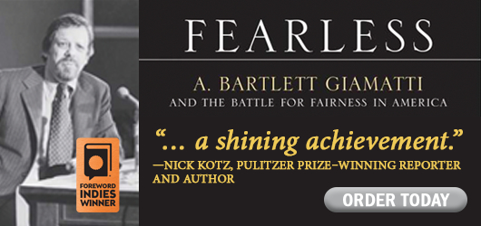 """Fearless A. Bartlett Giamatti And the Battle for Fairness in America """"…a shining achievement."""" Nick Kotz, Pulitzer Prize winning reporter and author Order Today"""