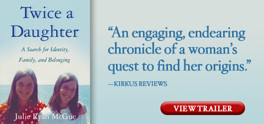 """Twice a Daughter: A Search for Identity, Family, & Belonging """"An engaging, endearing chronicle of a woman's quest to find her origins."""" Kirkus Reviews View Trailer"""