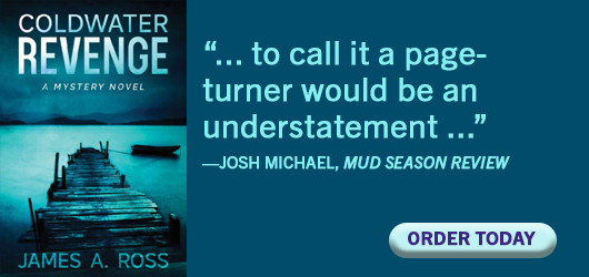 """Coldwater Revenge-A Mystery Novel James A. Ross """"…to call it a page-turner would be an understatement…"""" Josh Michael, Mud Season Review Order Today"""