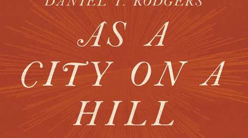 A City On Hill In Which Myths And Meanings Of Massachusetts Bay Colony Governor John Winthrops 1630 Model Christian Charity Are Elegantly