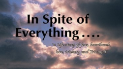 In Spite of Everything ……:a Life-story of fear, heartbreak,   love, trickery and Triumph