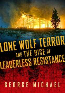 Lone Wolf Terror and the Rise of Leaderless Resistance Cover