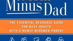 mom minus dad the essential resource guide for busy adults with a newly widowed parent