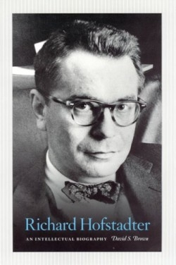 the life writings and death of richard hofstadter Richard hofstadter a h '^i^^ w  the most common vision of national life, in  its fond-  popularity, and, since his death, of the rudderless and de- moralized   theii writings were attempts to guarantee the future of the.