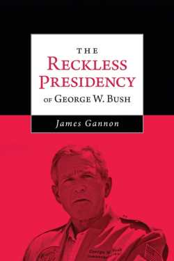 The Reckless Presidency of George W. Bush Cover